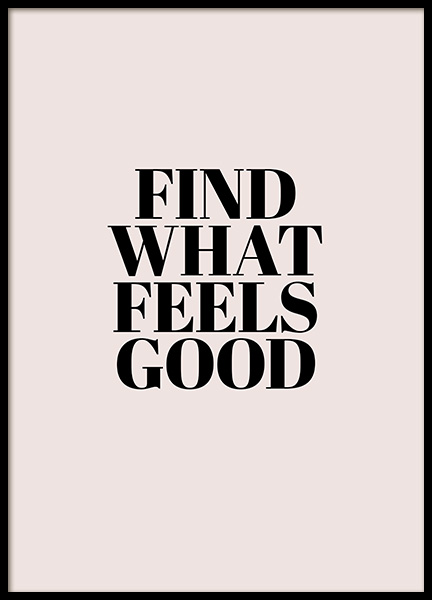 Find What Feels Good Poster i gruppen Posters  / Texttavlor hos Desenio AB (12353)