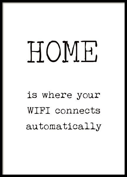 Svartvit poster med texten Home is where your WIFI connects automatically.