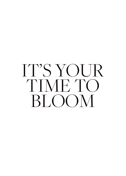 "– Svartvit texttavla med texten ""It's your time to bloom"""